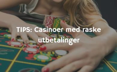 Casinoer med raske utbetalinger