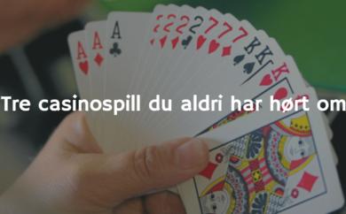 Tre casinospill du aldri har hørt om